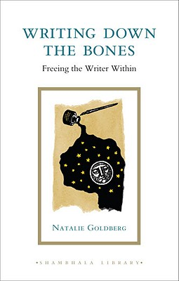 Writing Down the Bones: Freeing the Writer Within Cover Image