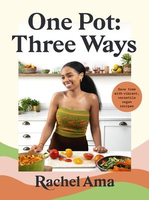 One Pot: Three Ways: Save Time with Vibrant, Versatile Vegan Recipes Cover Image