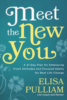 Meet the New You: A 21-Day Plan for Embracing Fresh Attitudes and Focused Habits for Real Life Change Cover Image