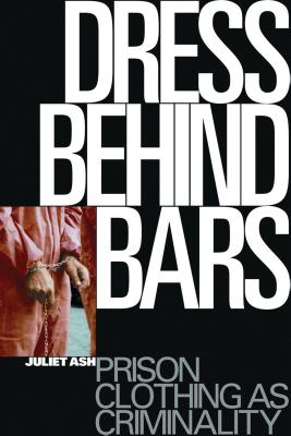 Dress Behind Bars: Prison Clothing as Criminality Cover Image