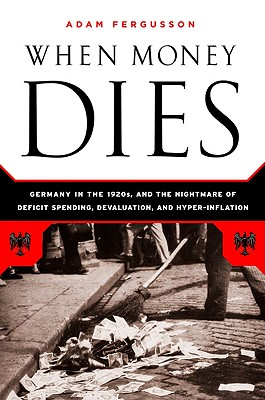 When Money Dies: The Nightmare of Deficit Spending, Devaluation, and Hyperinflation in Weimar Germany Cover Image