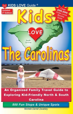 KIDS LOVE THE CAROLINAS, 3rd Edition: An Organized Family Travel Guide to Kid-Friendly North & South Carolina. 800 Fun Stops & Unique Spots (Kids Love Travel Guides) Cover Image