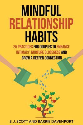 Mindful Relationship Habits: 25 Practices for Couples to Enhance Intimacy, Nurture Closeness, and Grow a Deeper Connection Cover Image