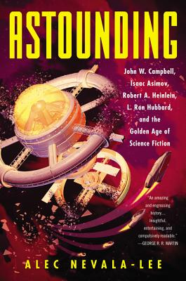 Astounding: John W. Campbell, Isaac Asimov, Robert A. Heinlein, L. Ron Hubbard, and the Golden Age of Science Fiction Cover Image