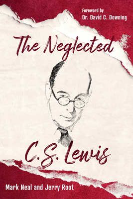 The Neglected C.S. Lewis: Exploring the Riches of His Most Overlooked Books Cover Image