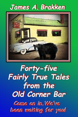 Forty-five Fairly True Tales from the Old Corner Bar Cover Image