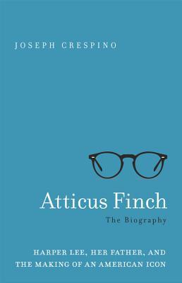 Atticus Finch: The Biography by Joseph Crespino