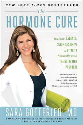The Hormone Cure: Reclaim Balance, Sleep, Sex Drive, and Vitality Naturally with the Gottfried Protocol Cover Image