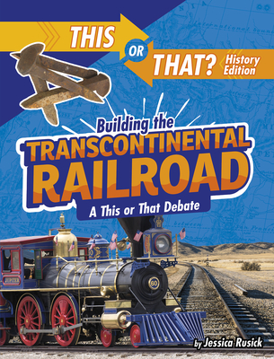 Building the Transcontinental Railroad: A This or That Debate Cover Image