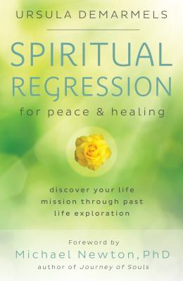 Spiritual Regression for Peace & Healing: Discover Your Life Mission Through Past Life Exploration Cover Image