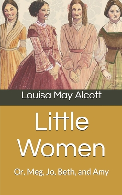 Little Women: Or, Meg, Jo, Beth, and Amy Cover Image