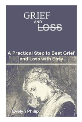 Grief and Loss: A practical step to beat grief and loss with easy Cover Image