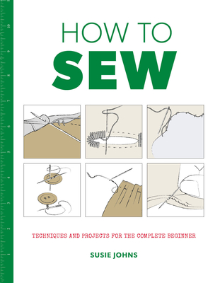 How to Sew: Techniques and Projects for the Complete Beginner Cover Image