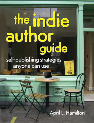 The Indie Author Guide: Self-Publishing Strategies Anyone Can Use Cover Image