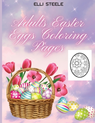 Adults Easter Eggs Coloring Pages: Awesome Easter coloring book for Adults with Beautiful eggs Design, Tangled Ornaments, and More! Cover Image