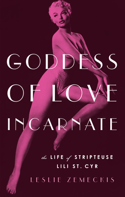Goddess of Love Incarnate: The Life of Stripteuse Lili St. Cyr Cover Image