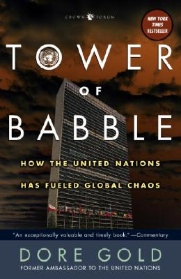 Tower of Babble: How the United Nations Has Fueled Global Chaos Cover Image
