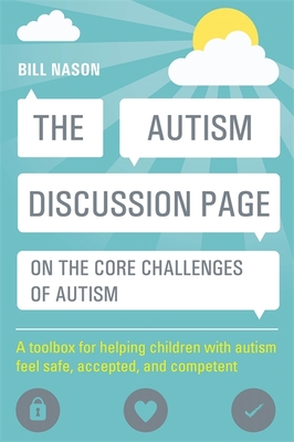 The Autism Discussion Page on the Core Challenges of Autism: A Toolbox for Helping Children with Autism Feel Safe, Accepted, and Competent Cover Image