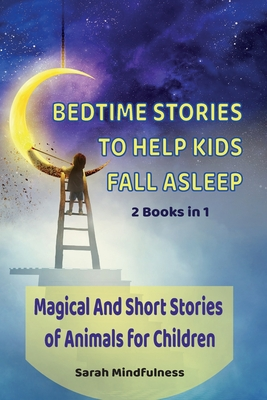 Bedtime Stories To Help Kids Fall Asleep: 2 Books in 1 Magical And Short Stories of Animals for Children Cover Image