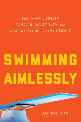 Swimming Aimlessly: One Man's Journey through Infertility and What We Can All Learn from It Cover Image