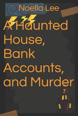 A Haunted House, Bank Accounts, and Murder Cover Image