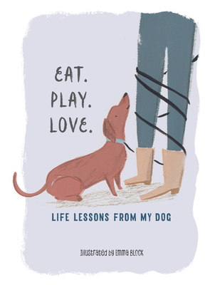 Eat. Play. Love.: Life Lessons from My Dog Cover Image