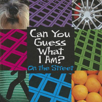 Cover for Can You Guess What I Am? on the Street (Can You Guess What I Am? (Smart Apple))