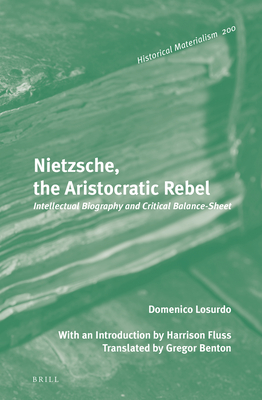 Nietzsche, the Aristocratic Rebel: Intellectual Biography and Critical Balance-Sheet (Historical Materialism Book #200) Cover Image