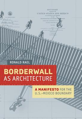 Borderwall as Architecture: A Manifesto for the U.S.-Mexico Boundary Cover Image