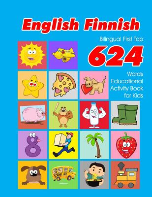English - Finnish Bilingual First Top 624 Words Educational Activity Book for Kids: Easy vocabulary learning flashcards best for infants babies toddle Cover Image
