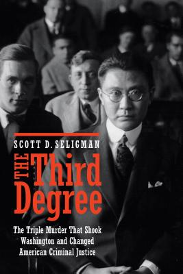 The Third Degree: The Triple Murder That Shook Washington and Changed American Criminal Justice Cover Image