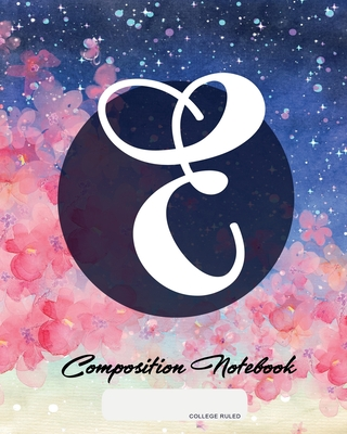 Composition Notebook: College Ruled - Initial E - Personalized Back to School Composition Book for Teachers, Students, Kids and Teens with M Cover Image