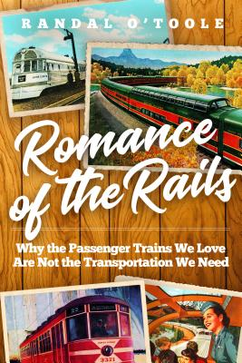 Romance of the Rails: Why the Passenger Trains We Love Are Not the Transportation We Need Cover Image
