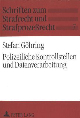 Polizeiliche Kontrollstellen Und Datenverarbeitung (Schriften Zum Strafrecht Und Strafprozessrecht #7) Cover Image
