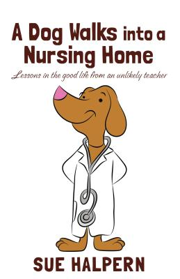 A Dog Walks Into a Nursing Home: Lessons in the Good Life from an Unlikely Teacher (Thorndike Nonfiction) Cover Image