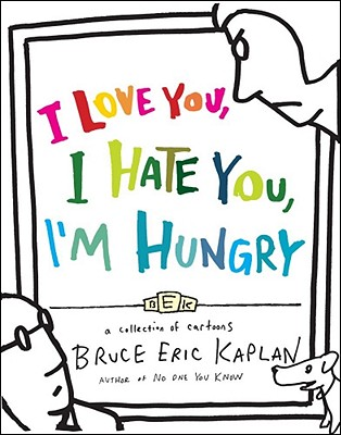 I Love You, I Hate You, I'm Hungry: A Collection of Cartoons (Hardcover)