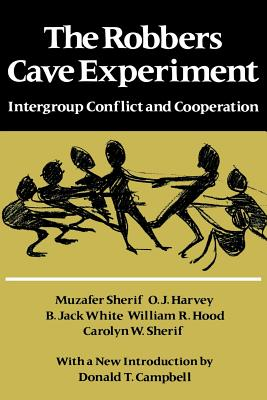 The Robbers Cave Experiment: Intergroup Conflict and Cooperation. [Orig. Pub. as Intergroup Conflict and Group Relations] Cover Image