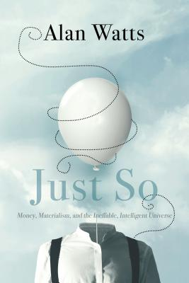 Just So: Money, Materialism, and the Ineffable, Intelligent Universe Cover Image