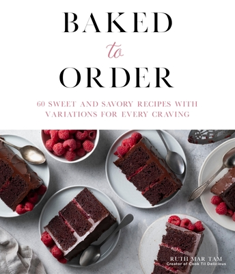 Baked to Order: 60 Sweet and Savory Recipes with Variations for Every Craving Cover Image