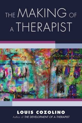 The Making of a Therapist: A Practical Guide for the Inner Journey (Norton Series on Interpersonal Neurobiology) Cover Image