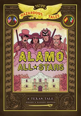 Alamo All-Stars: Bigger & Badder Edition (Nathan Hale's Hazardous Tales #6) Cover Image