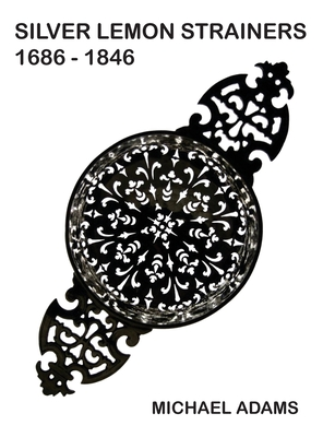 Silver Lemon Strainers 1686 - 1846 Cover Image