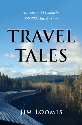 Travel Tales: 40 Years, 35 Countries, 350,000 Miles by Train Cover Image