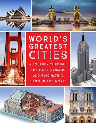 World's Greatest Cities: A Journey Through the Most Dynamic and Fascinating Cities in the World Cover Image