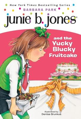 Junie B. Jones #5: Junie B. Jones and the Yucky Blucky Fruitcake Cover Image