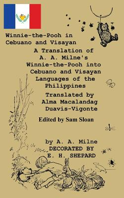 Winnie-the-Pooh in Cebuano and Visayan A Translation of A. A. Milne's Winnie-the-Pooh: Cebuano and Visayan Languages of the Philippines Cover Image