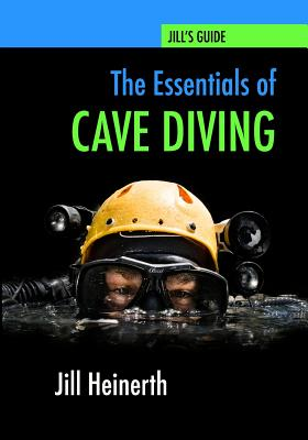 The Essentials of Cave Diving: Jill Heinerth's Guide to Cave Diving cover