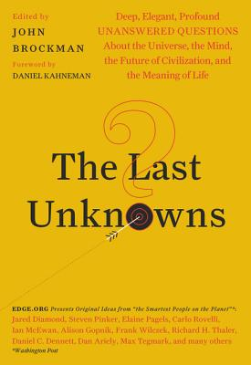 The Last Unknowns: Deep, Elegant, Profound Unanswered Questions About the Universe, the Mind, the Future of Civilization, and the Meaning of Life Cover Image
