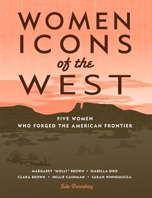 Women Icons of the West: Five Women Who Forged the American Frontier Cover Image