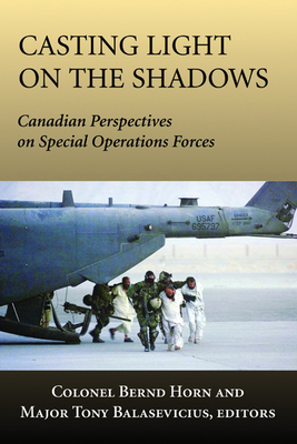 Casting Light on the Shadows: Canadian Perspectives on Special Operations Forces Cover Image